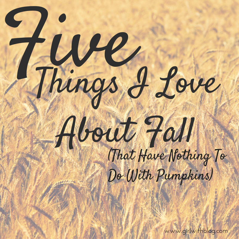 Five Things I Love About Fall (that have nothing to do with pumpkins)