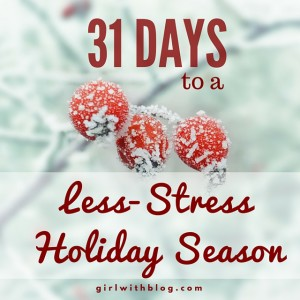31 Days to a Less-Stress Holiday Season! girlwithblog.com