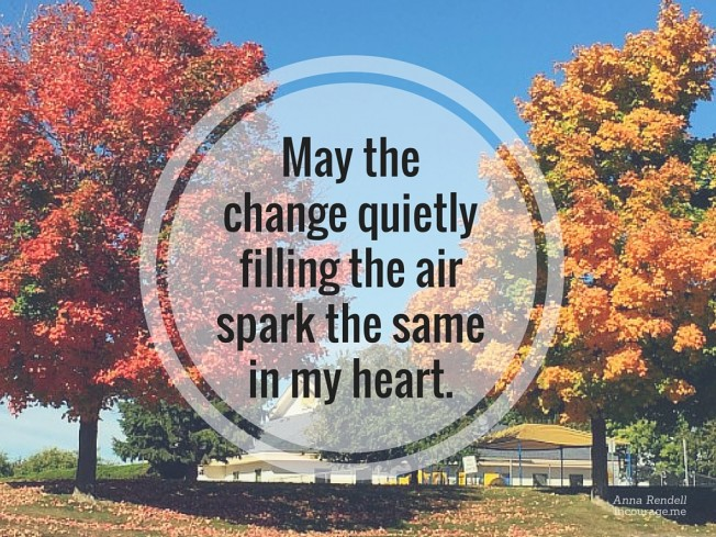 May-the-change-quietly-filling-the-air-spark-the-same-in-my-heart.-652x489