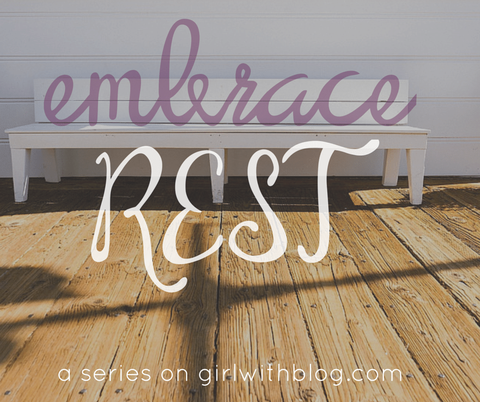On Embracing Rest {part 2}